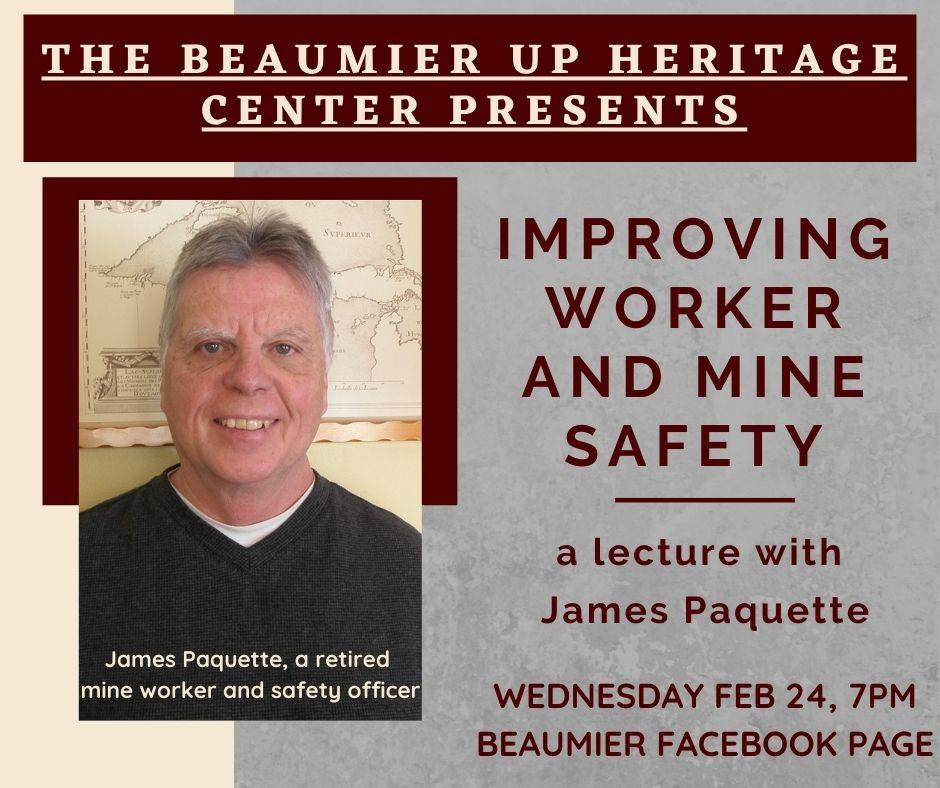 Flyer courtesy of Dan Truckey  IMPROVING SAFETY - As part of the ongoing exhibition, Conflict and Resolve: Labor in the U.P., the U.P. Heritage Center hosted a virtual lecture from retired mine worker, James Paquette. Paquette discussed the importance of improving safety for not just the workers, but the general mine conditions as well.